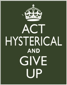 act hysterical and give up copy